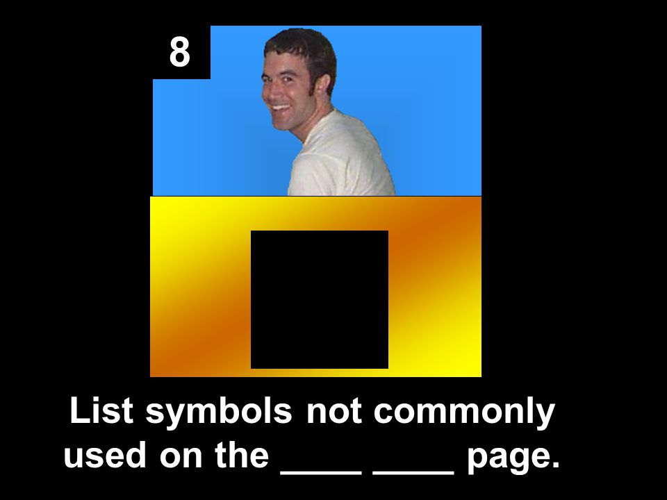 8 List symbols not commonly used on the ____ ____ page.