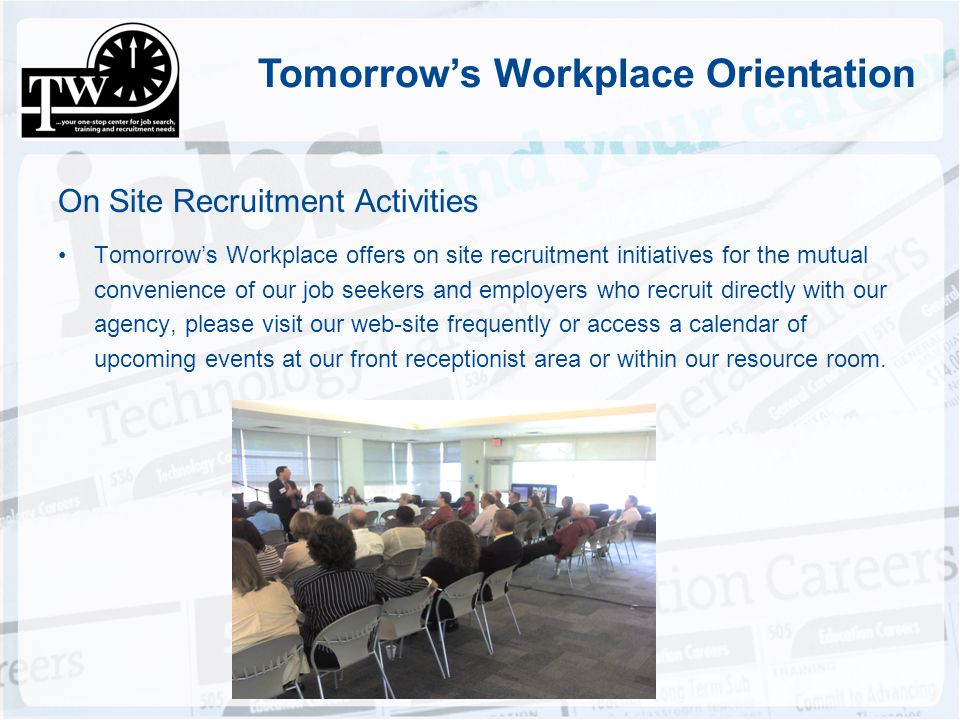 Tomorrows Workplace Orientation On Site Recruitment Activities Tomorrows Workplace offers on site recruitment initiatives for the mutual convenience o