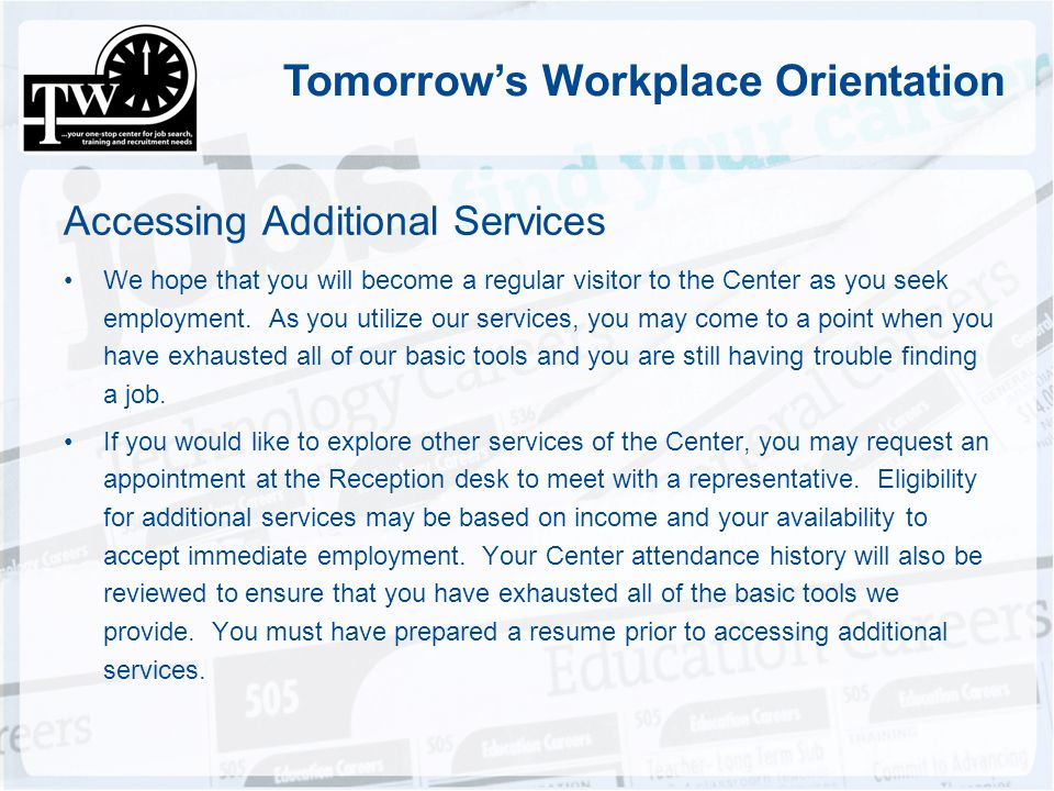 Tomorrows Workplace Orientation Accessing Additional Services We hope that you will become a regular visitor to the Center as you seek employment. As