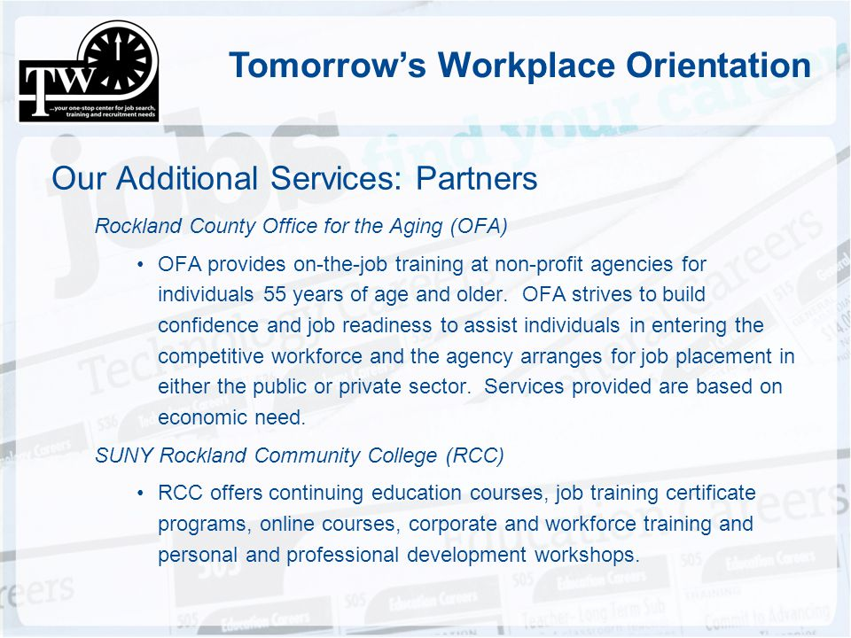 Tomorrows Workplace Orientation Our Additional Services: Partners Rockland County Office for the Aging (OFA) OFA provides on-the-job training at non-p