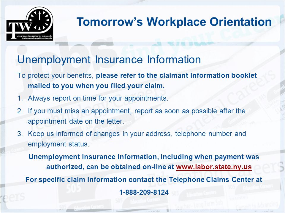 Tomorrows Workplace Orientation Unemployment Insurance Information To protect your benefits, please refer to the claimant information booklet mailed t