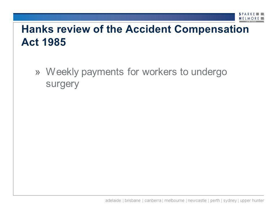adelaide | brisbane | canberra | melbourne | newcastle | perth | sydney | upper hunter Hanks review of the Accident Compensation Act 1985 »Weekly payments for workers to undergo surgery