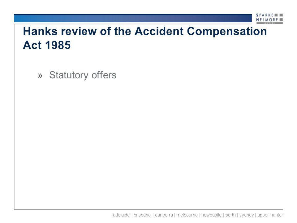 adelaide | brisbane | canberra | melbourne | newcastle | perth | sydney | upper hunter Hanks review of the Accident Compensation Act 1985 »Statutory offers