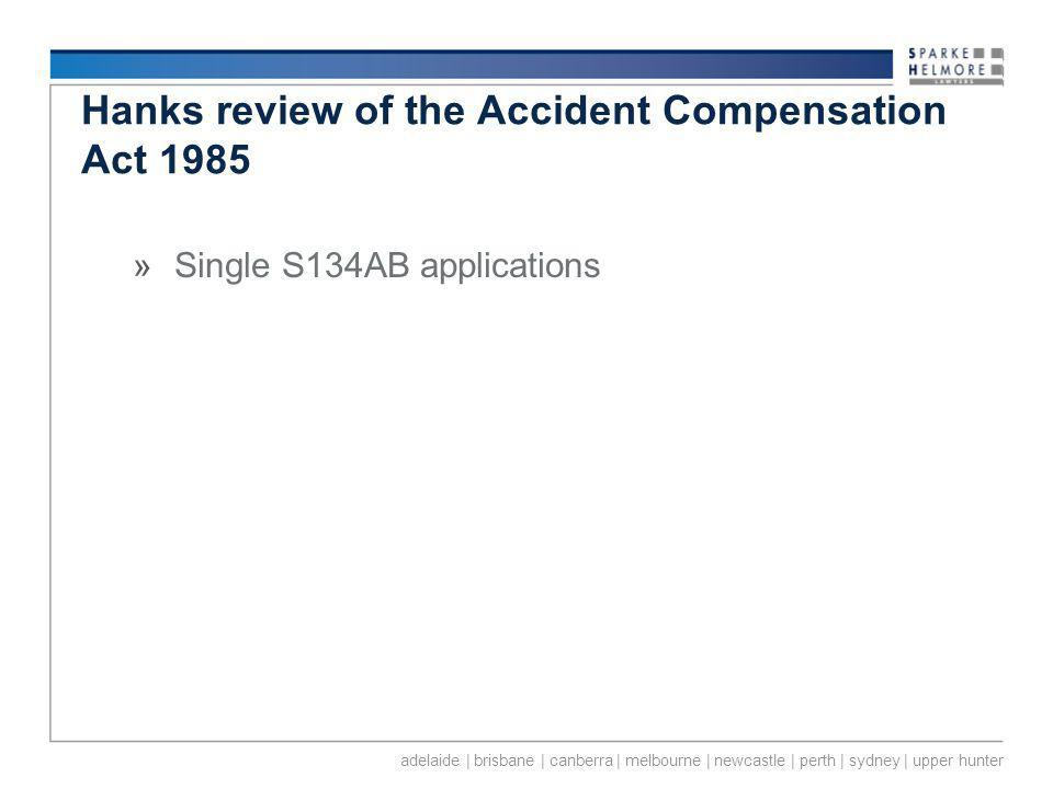adelaide | brisbane | canberra | melbourne | newcastle | perth | sydney | upper hunter Hanks review of the Accident Compensation Act 1985 »Single S134AB applications