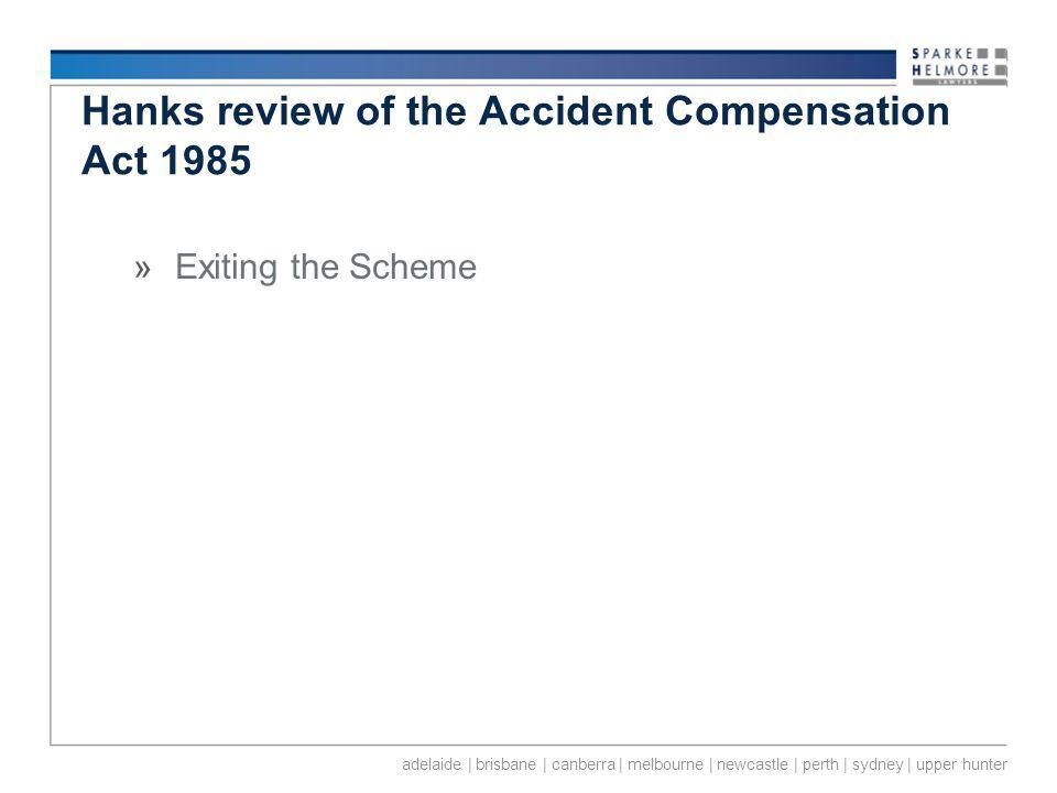 adelaide | brisbane | canberra | melbourne | newcastle | perth | sydney | upper hunter Hanks review of the Accident Compensation Act 1985 »Exiting the Scheme