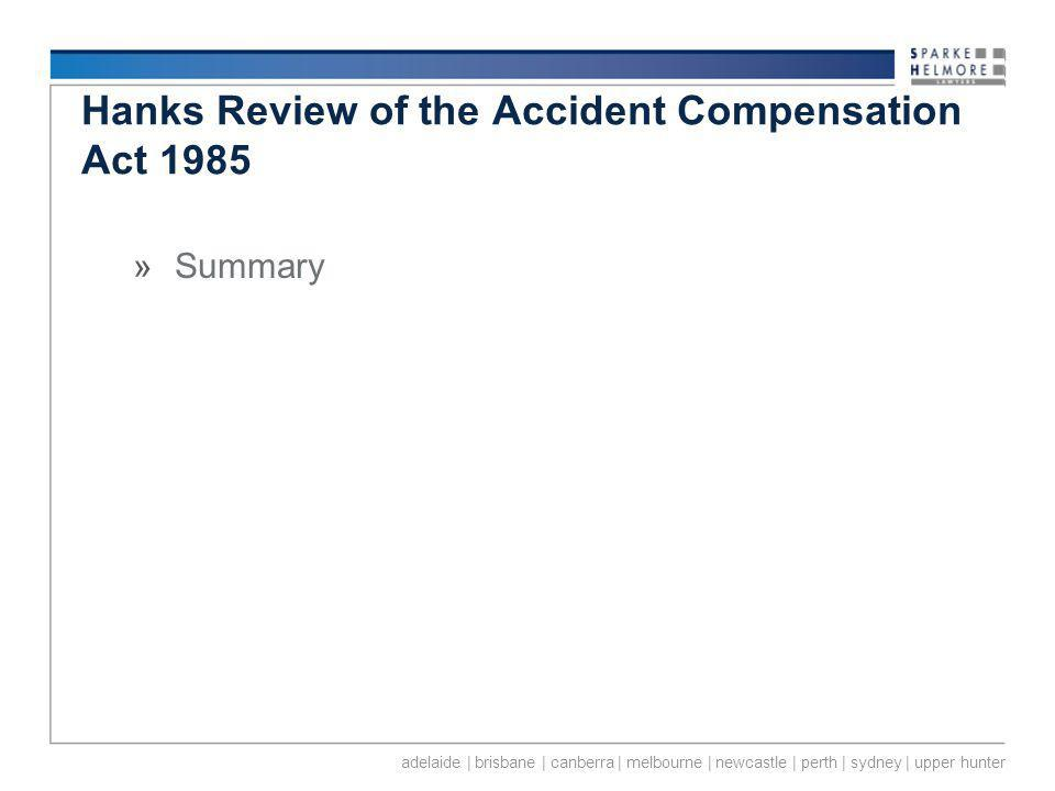 adelaide | brisbane | canberra | melbourne | newcastle | perth | sydney | upper hunter Hanks Review of the Accident Compensation Act 1985 »Summary