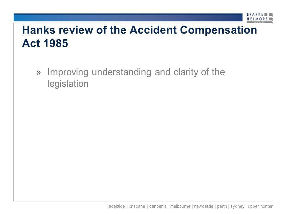 adelaide | brisbane | canberra | melbourne | newcastle | perth | sydney | upper hunter Hanks review of the Accident Compensation Act 1985 »Improving understanding and clarity of the legislation