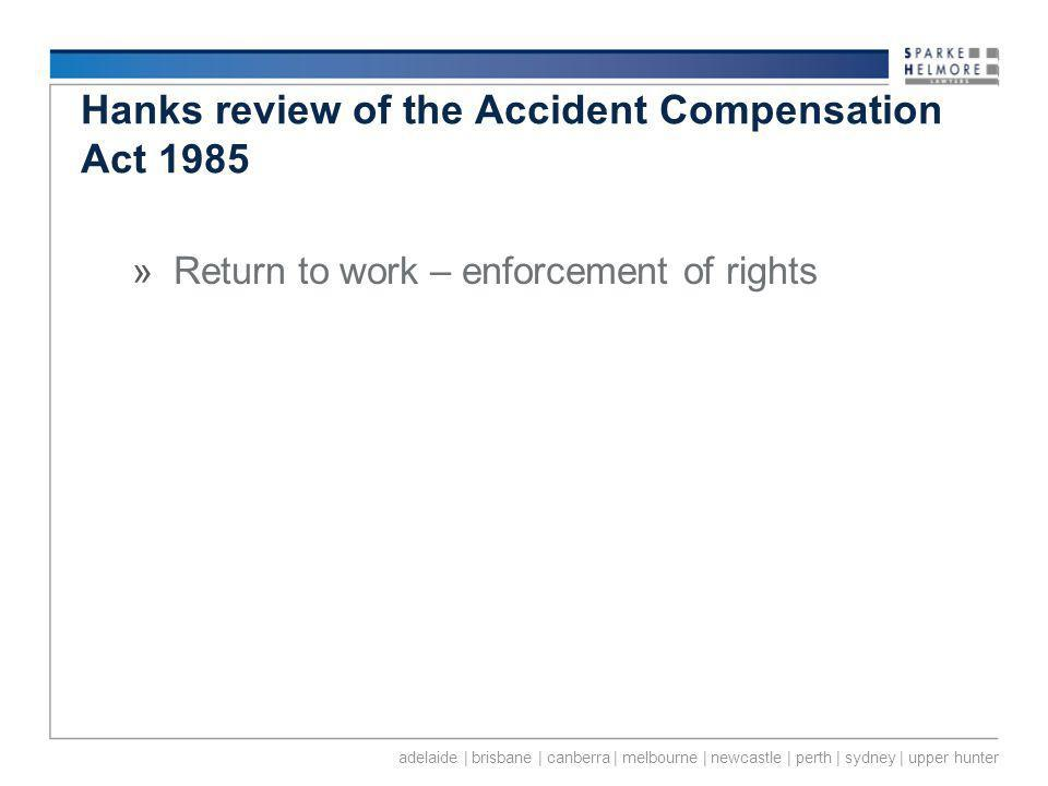 adelaide | brisbane | canberra | melbourne | newcastle | perth | sydney | upper hunter Hanks review of the Accident Compensation Act 1985 »Return to work – enforcement of rights