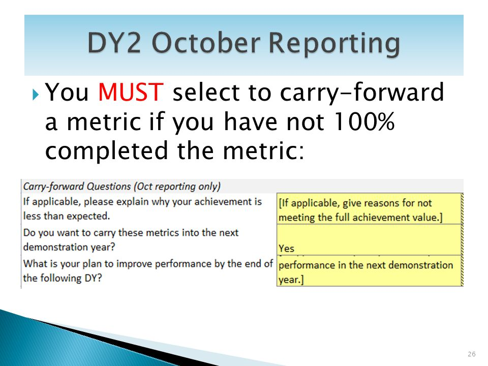 You MUST select to carry-forward a metric if you have not 100% completed the metric: 26