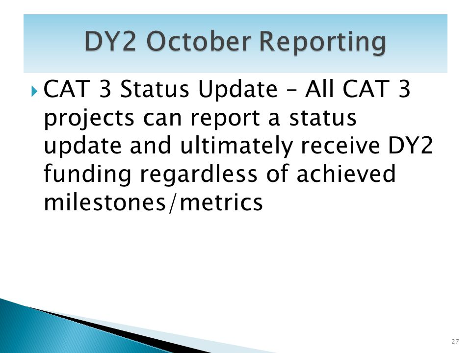 CAT 3 Status Update – All CAT 3 projects can report a status update and ultimately receive DY2 funding regardless of achieved milestones/metrics 27
