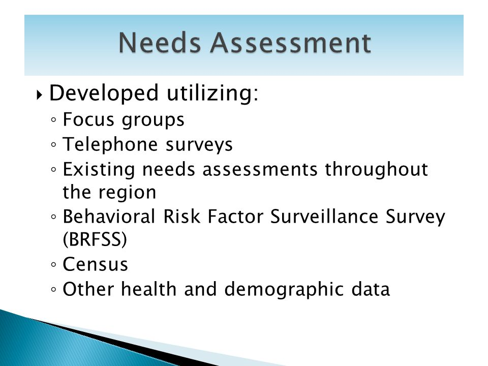 Developed utilizing: Focus groups Telephone surveys Existing needs assessments throughout the region Behavioral Risk Factor Surveillance Survey (BRFSS
