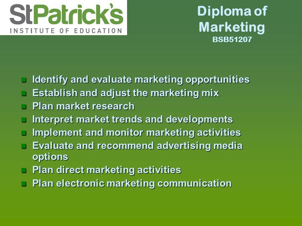 Diploma of Marketing BSB51207 n Identify and evaluate marketing opportunities n Establish and adjust the marketing mix n Plan market research n Interp