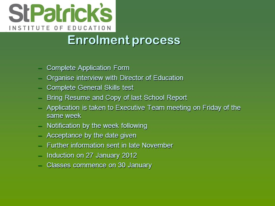 Enrolment process –Complete Application Form –Organise interview with Director of Education –Complete General Skills test –Bring Resume and Copy of la