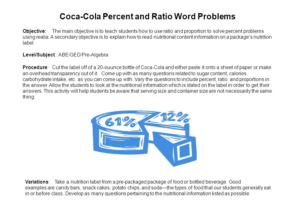 Coca-Cola Percent and Ratio Word Problems Objective:The main objective is to teach students how to use ratio and proportion to solve percent problems using realia.