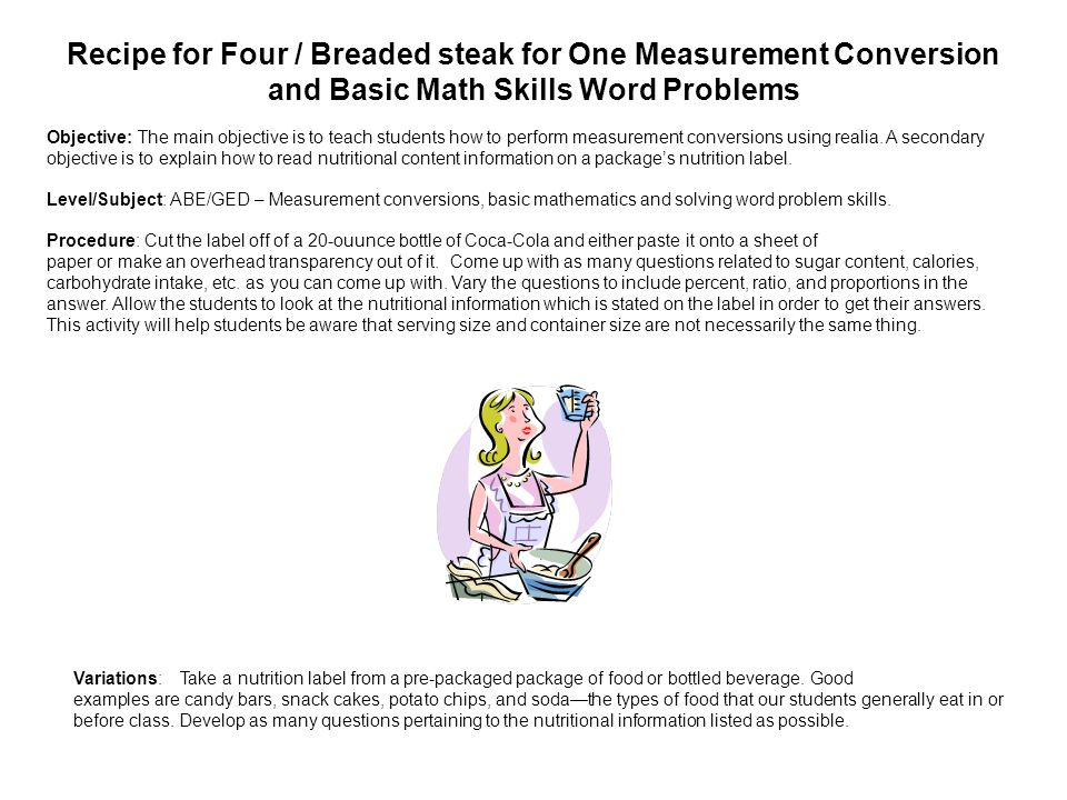 Recipe for Four / Breaded steak for One Measurement Conversion and Basic Math Skills Word Problems Objective: The main objective is to teach students
