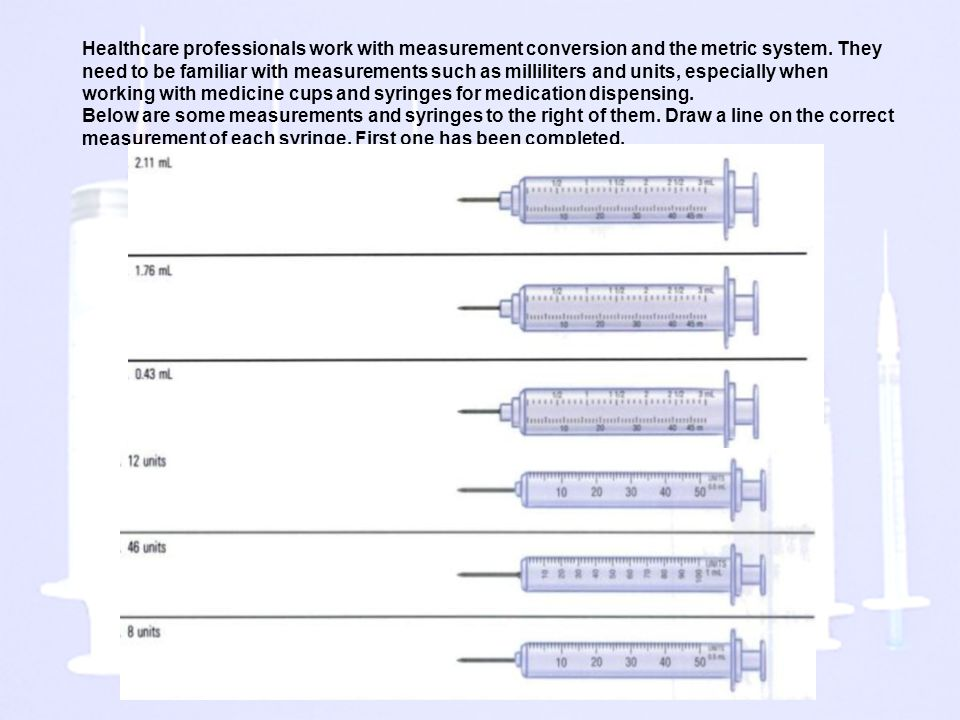 Healthcare professionals work with measurement conversion and the metric system.
