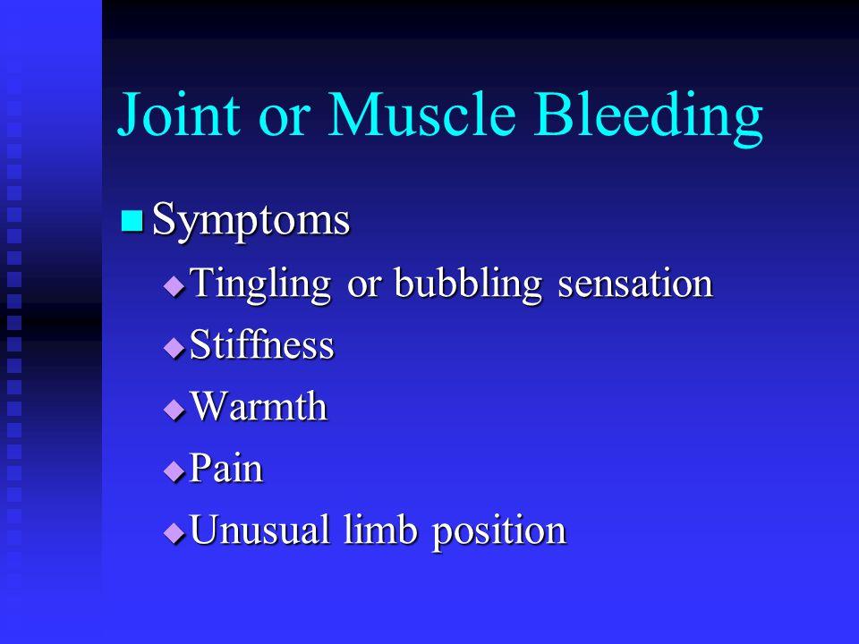 Joint or Muscle Bleeding Symptoms Symptoms Tingling or bubbling sensation Tingling or bubbling sensation Stiffness Stiffness Warmth Warmth Pain Pain U
