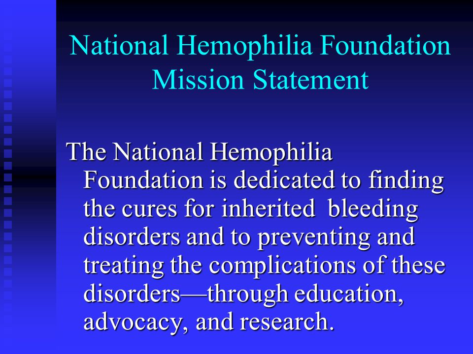 National Hemophilia Foundation Mission Statement The National Hemophilia Foundation is dedicated to finding the cures for inherited bleeding disorders