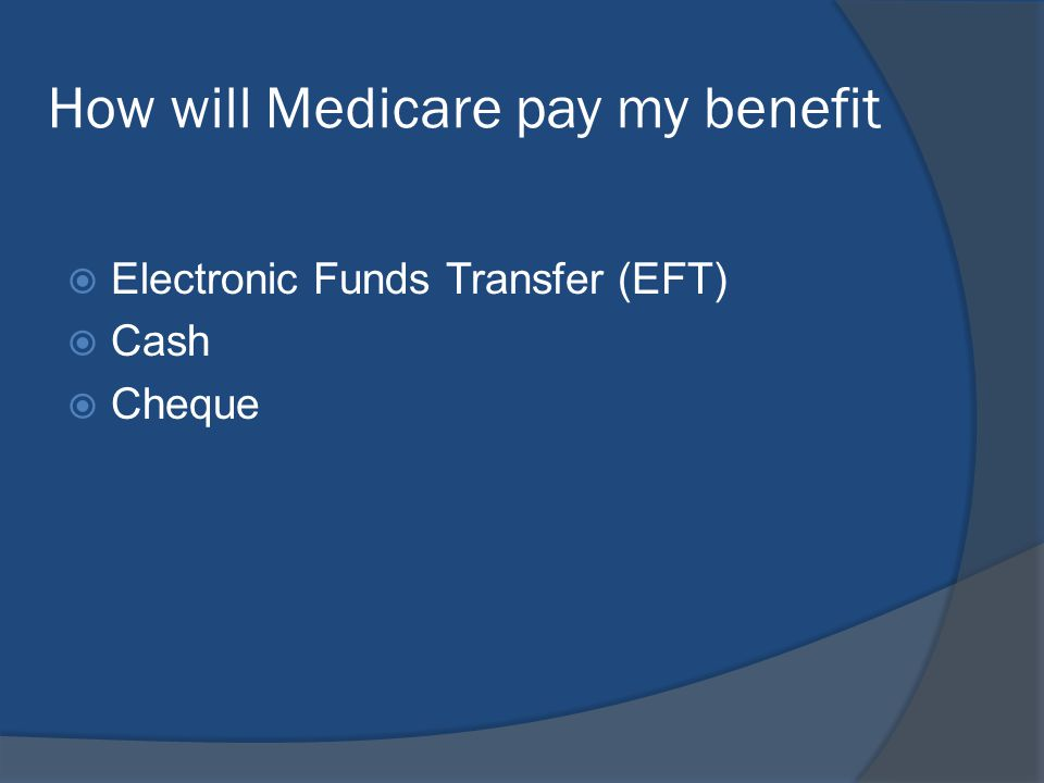 How will Medicare pay my benefit Electronic Funds Transfer (EFT) Cash Cheque