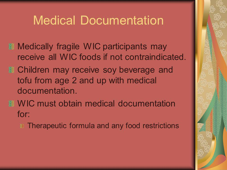 Medical Documentation Medically fragile WIC participants may receive all WIC foods if not contraindicated.