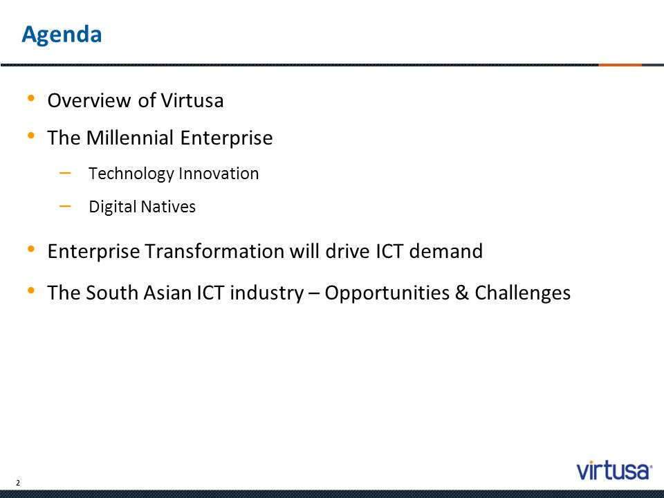 2 Agenda Overview of Virtusa The Millennial Enterprise – Technology Innovation – Digital Natives Enterprise Transformation will drive ICT demand The S