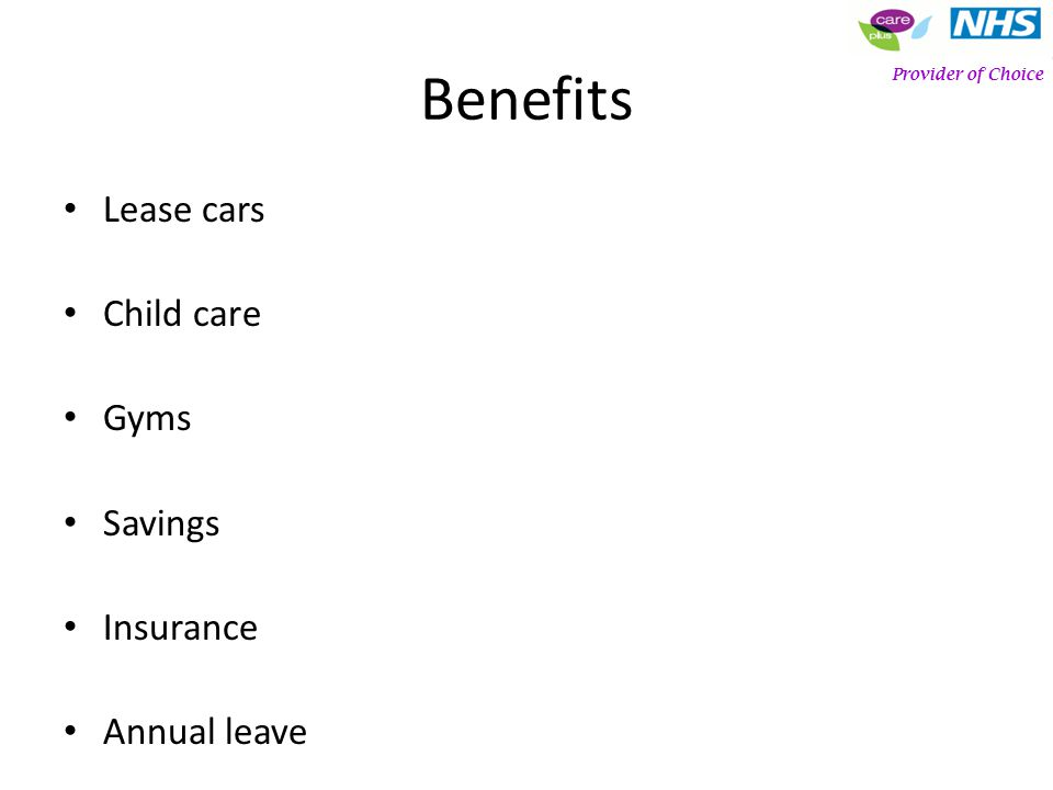 Benefits Lease cars Child care Gyms Savings Insurance Annual leave Provider of Choice