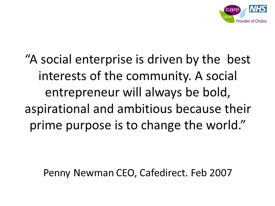 A social enterprise is driven by the best interests of the community.