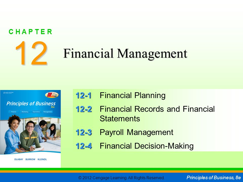 © 2012 Cengage Learning. All Rights Reserved. Principles of Business, 8e C H A P T E R 12 SLIDE 1 12-1 12-1Financial Planning 12-2 12-2Financial Recor