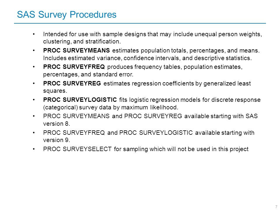 7 Intended for use with sample designs that may include unequal person weights, clustering, and stratification. PROC SURVEYMEANS estimates population