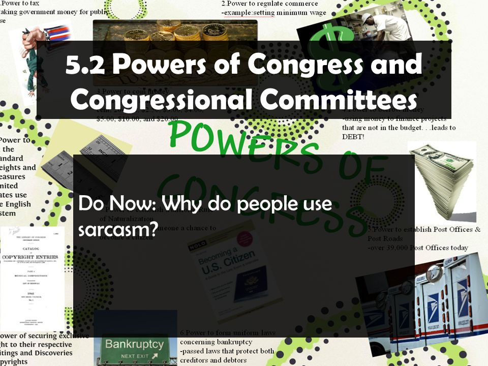 5.2 Powers of Congress and Congressional Committees Do Now: Why do people use sarcasm