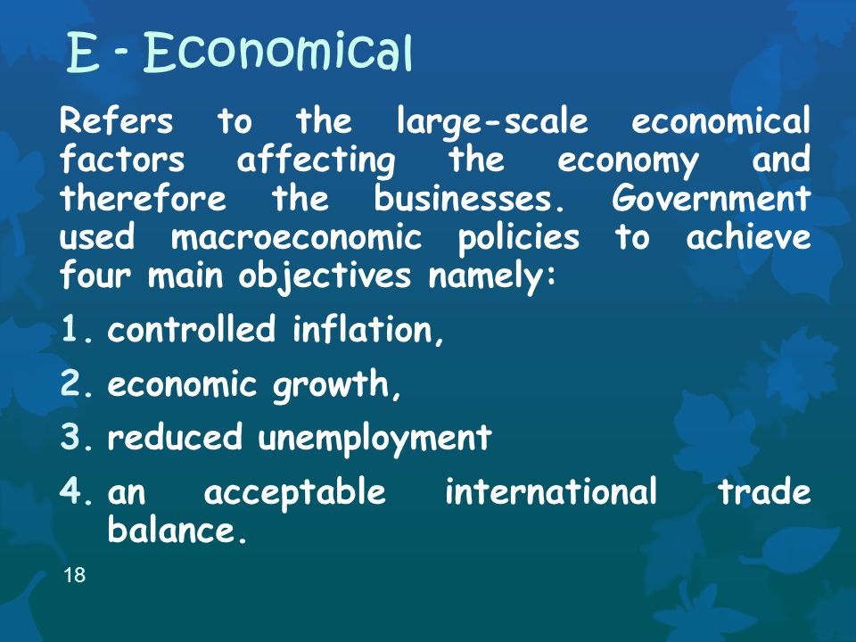 Refers to the large-scale economical factors affecting the economy and therefore the businesses.
