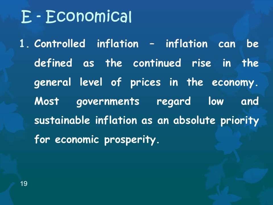 1.Controlled inflation – inflation can be defined as the continued rise in the general level of prices in the economy.