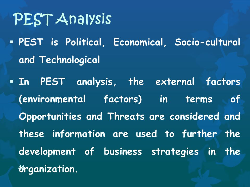 PEST is Political, Economical, Socio-cultural and Technological In PEST analysis, the external factors (environmental factors) in terms of Opportunities and Threats are considered and these information are used to further the development of business strategies in the organization.