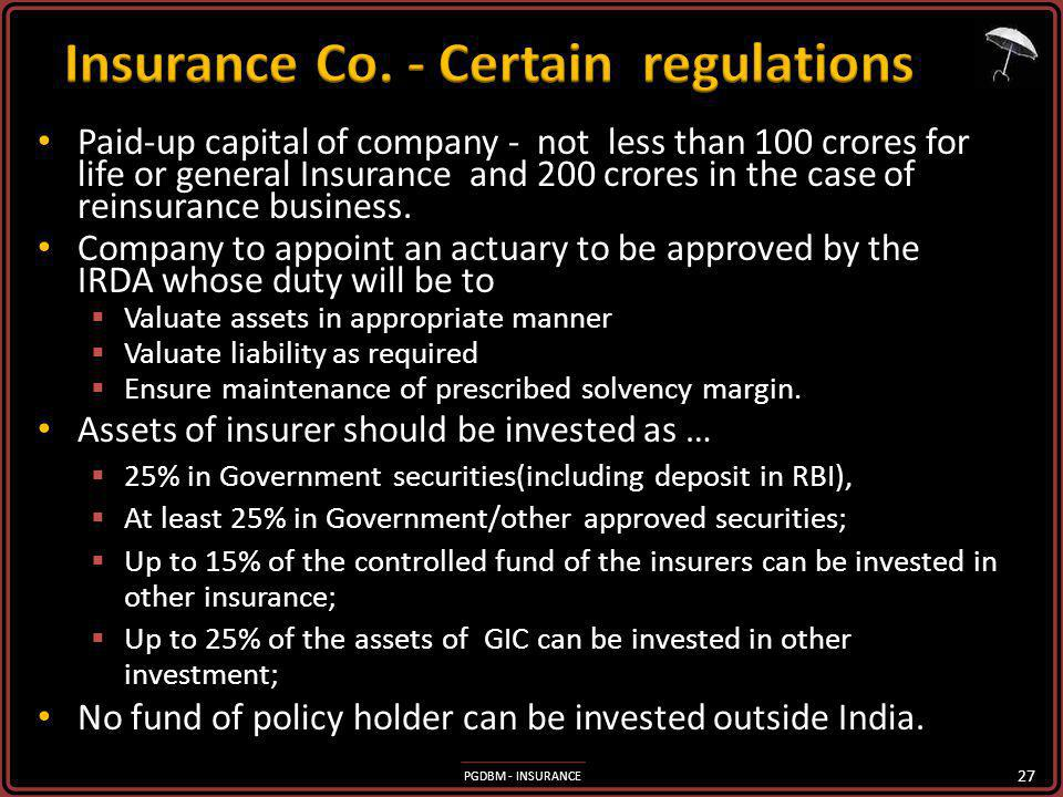 PGDBM - INSURANCE Paid-up capital of company - not less than 100 crores for life or general Insurance and 200 crores in the case of reinsurance business.