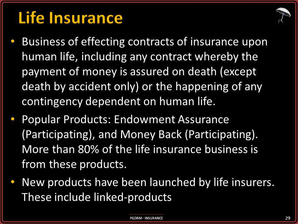 PGDBM - INSURANCE Business of effecting contracts of insurance upon human life, including any contract whereby the payment of money is assured on death (except death by accident only) or the happening of any contingency dependent on human life.
