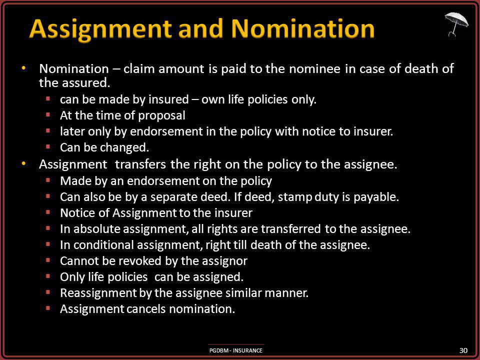 PGDBM - INSURANCE Nomination – claim amount is paid to the nominee in case of death of the assured.