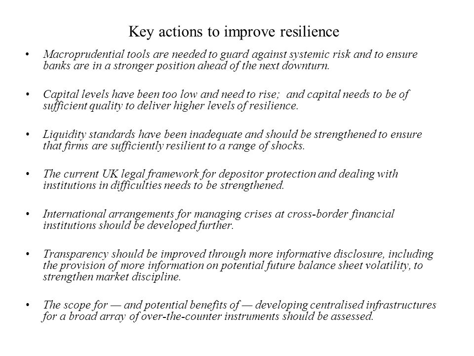 Key actions to improve resilience Macroprudential tools are needed to guard against systemic risk and to ensure banks are in a stronger position ahead