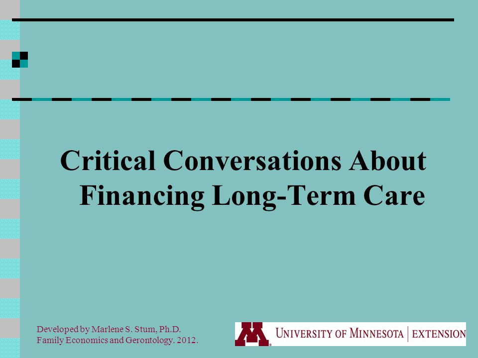 Critical Conversations About Financing Long-Term Care Developed by Marlene S.