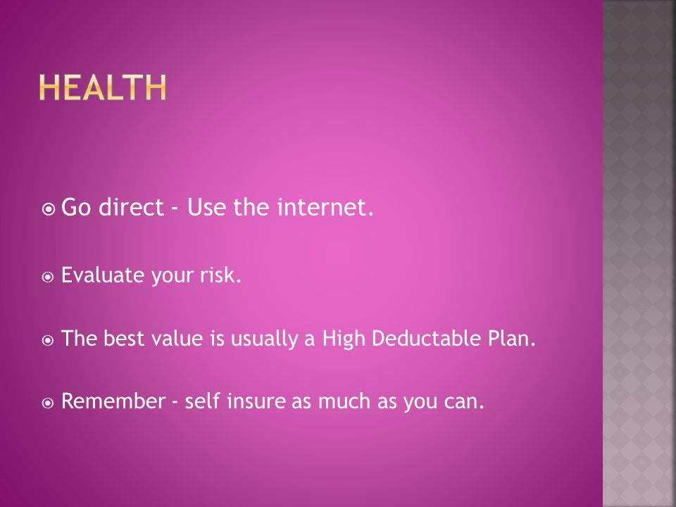 Go direct - Use the internet. Evaluate your risk. The best value is usually a High Deductable Plan. Remember - self insure as much as you can.