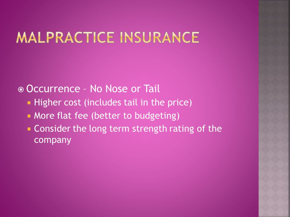 Occurrence – No Nose or Tail Higher cost (includes tail in the price) More flat fee (better to budgeting) Consider the long term strength rating of th