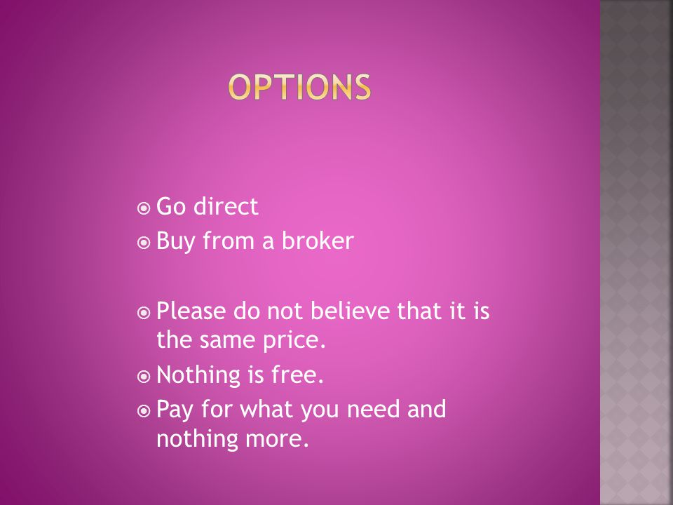 Go direct Buy from a broker Please do not believe that it is the same price.