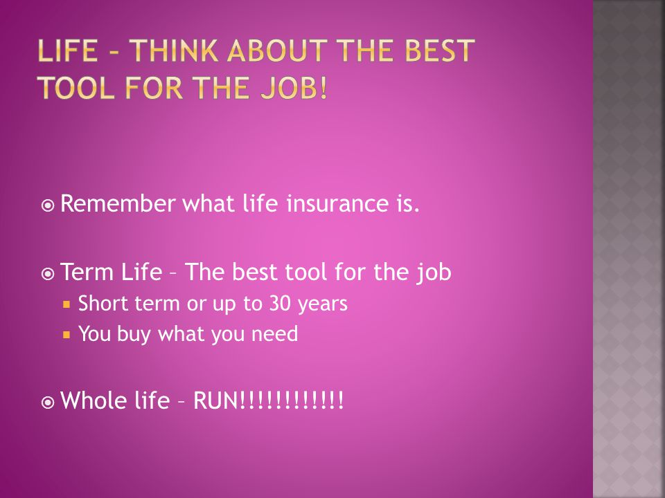 Remember what life insurance is.