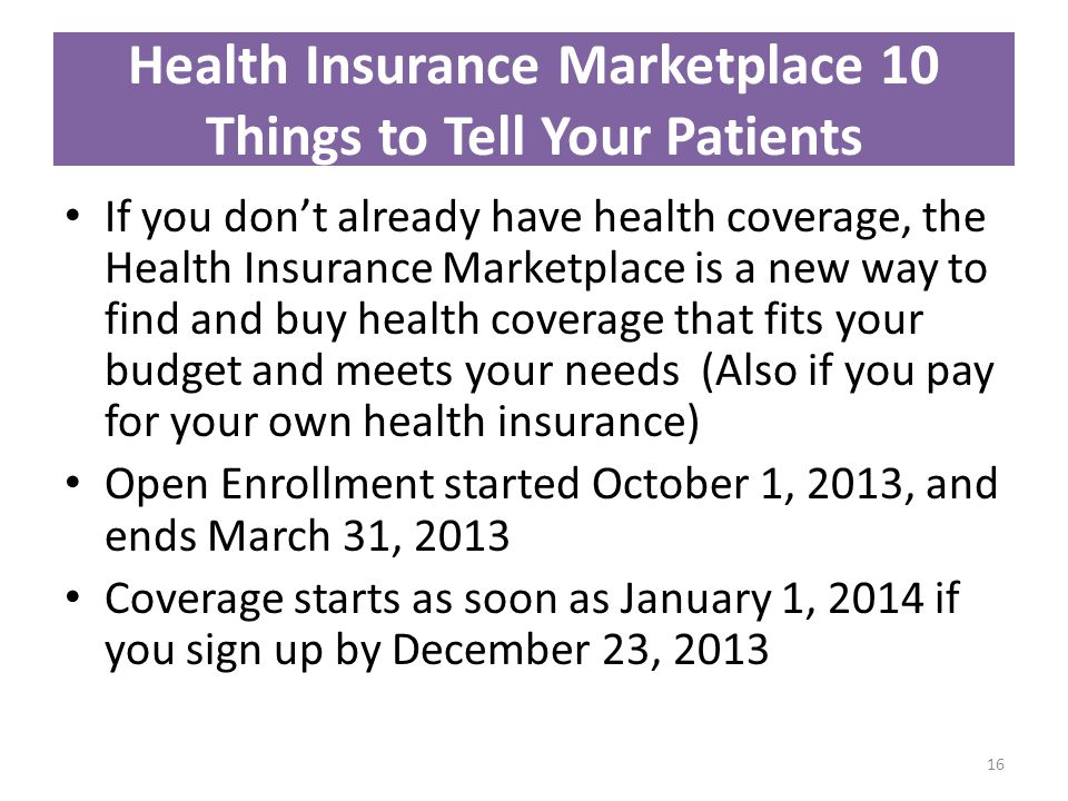 Health Insurance Marketplace 10 Things to Tell Your Patients If you dont already have health coverage, the Health Insurance Marketplace is a new way t