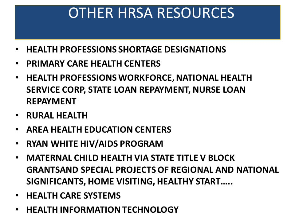 OTHER HRSA RESOURCES HEALTH PROFESSIONS SHORTAGE DESIGNATIONS PRIMARY CARE HEALTH CENTERS HEALTH PROFESSIONS WORKFORCE, NATIONAL HEALTH SERVICE CORP,
