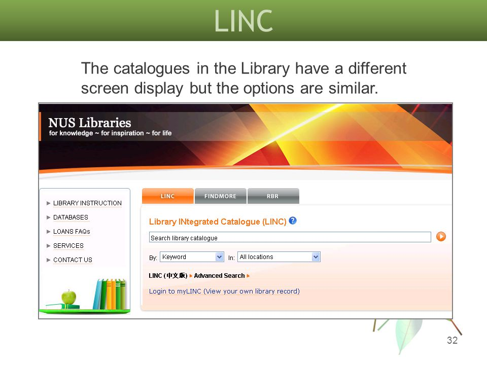 LINC 32 The catalogues in the Library have a different screen display but the options are similar.