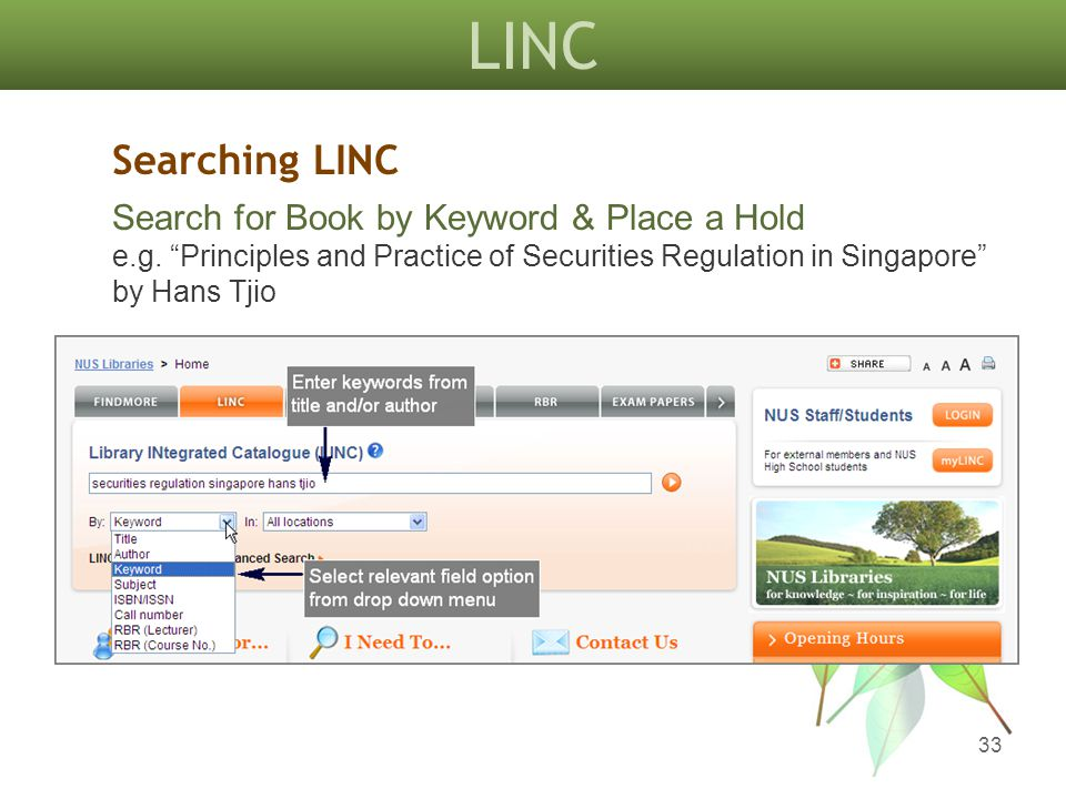 LINC 33 Searching LINC Search for Book by Keyword & Place a Hold e.g. Principles and Practice of Securities Regulation in Singapore by Hans Tjio