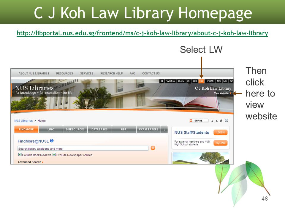 48 C J Koh Law Library Homepage Select LW Then click here to view website http://libportal.nus.edu.sg/frontend/ms/c-j-koh-law-library/about-c-j-koh-la