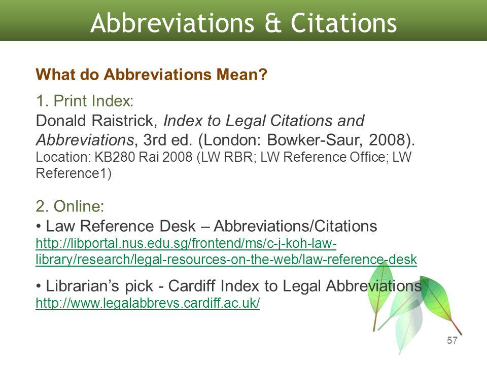 57 Abbreviations & Citations 1. Print Index: Donald Raistrick, Index to Legal Citations and Abbreviations, 3rd ed. (London: Bowker-Saur, 2008). Locati
