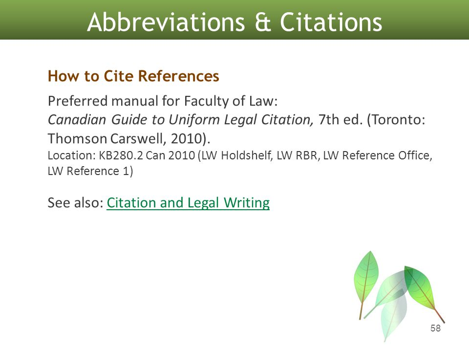 58 Abbreviations & Citations Preferred manual for Faculty of Law: Canadian Guide to Uniform Legal Citation, 7th ed. (Toronto: Thomson Carswell, 2010).