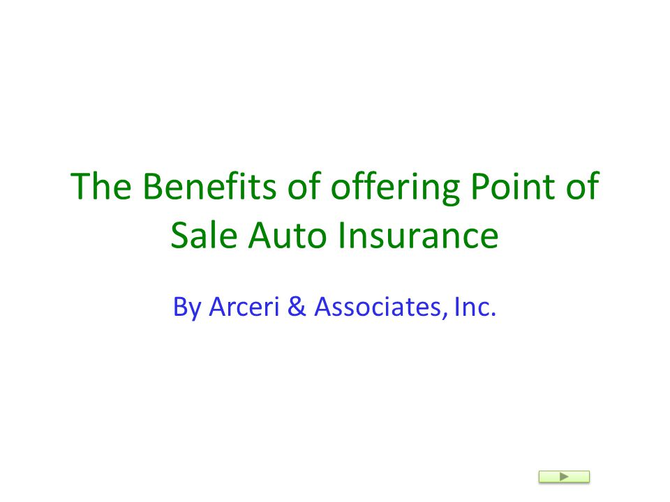The Benefits of offering Point of Sale Auto Insurance By Arceri & Associates, Inc.